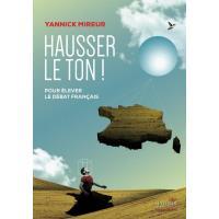 Hausser le ton pour élever le débat français