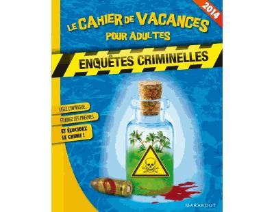 Cahier de vacances pour adultes Enquêtes criminelles 2014