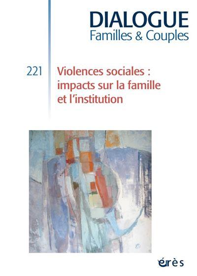 Dialogue 221 - violences sociales : impacts sur la famille et l'institution