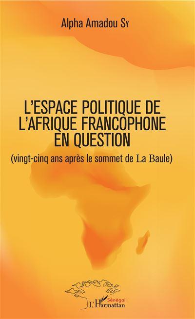 Leurres ou lueurs dans l'espace politique de l'Afrique Francophone ?