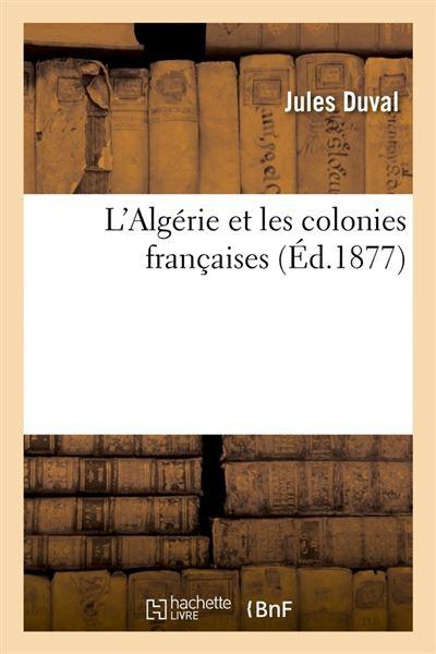 L'Algérie et les colonies françaises (Éd.1877)