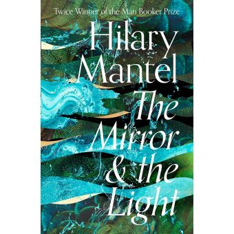The Wolf Hall Trilogy - Book 3: The Mirror and The Light