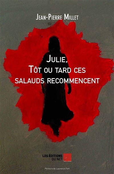 Julie, tôt ou tard ces salauds recommencent