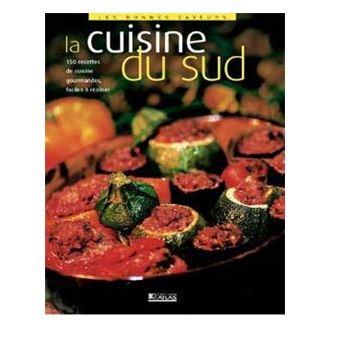 La Cuisine Du Sud 150 Recettes De Cuisine Gourmandes Faciles A