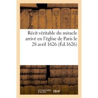 Recit veritable du miracle arrive en l'eglise de paris le 28