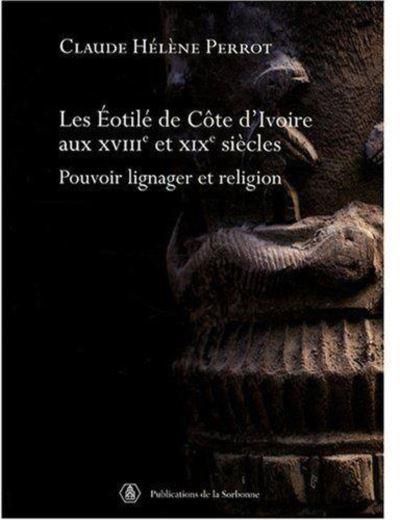 Les Éotilé de Côte d'Ivoire aux XVIIIe et XIXe siècles pouvoir lignager et religion