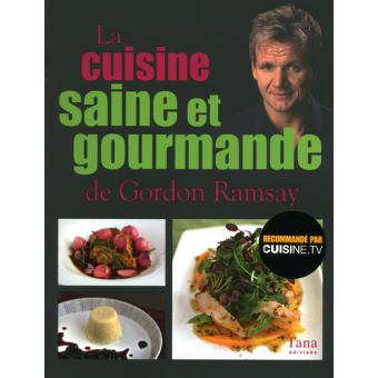 la cuisine saine et gourmande de gordon ramsay broch gordon ramsay achat livre achat. Black Bedroom Furniture Sets. Home Design Ideas