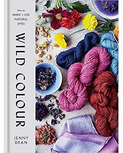 Wild colour : how to make and use natural dyes