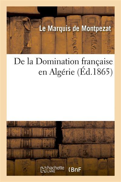 De la Domination française en Algérie