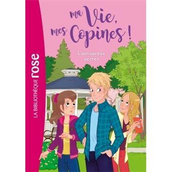 Ma Vie Mes Copines Tome 5 Ma Vie Mes Copines 05 L Amoureux Secret