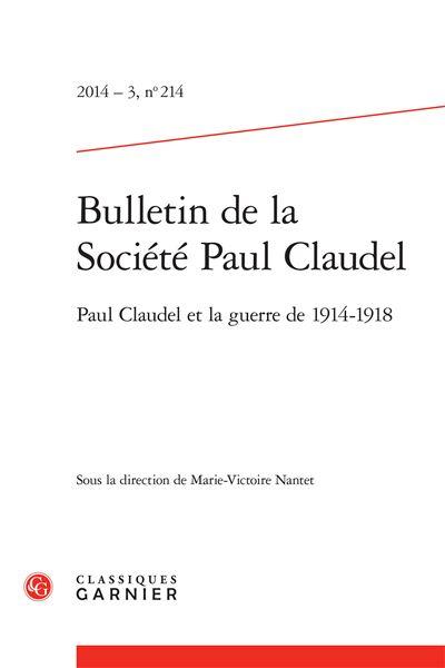 Bulletin de la société paul claudel 2014 - 3, n° 214 - paul claudel et la guerre