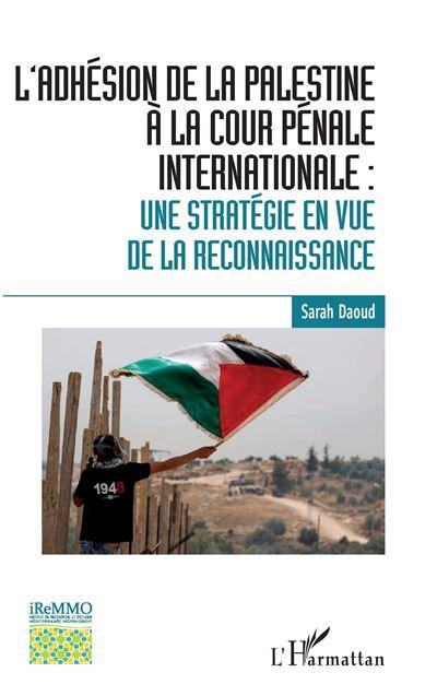 L'adhésion de la Palestine à la Cour pénale internationale