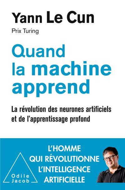 Quand la machine apprend - La révolution des neurones artificiels et de l'apprentissage profond - 9782738149329 - 16,99 €