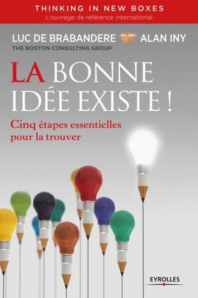 La bonne idée existe - Thinking in new boxes - Cinq étapes essentielles pour la trouver - 9782212244199 - 19,99 €