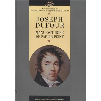 Joseph Dufour, un créateur de papier peint - broché - Bernard Jacqué ...