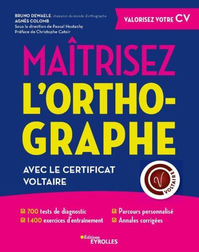 Maîtrisez l'orthographe avec le Certificat Voltaire - 700 test de diagnostic - 1400 exercices d'entraînement - Parcours personnalisé - Annales corrigés - 9782212156287 - 16,99 €