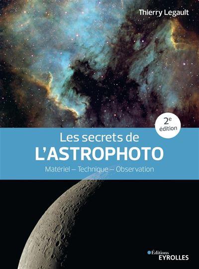 Les secrets de l'astrophoto - 2e édition - Matériel - Technique - Observation - 9782212451245 - 16,99 €