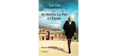 Les 100 premiers jours de Marine Le Pen à l'Elysée