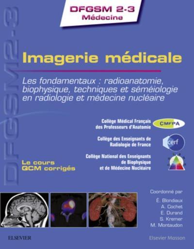 Imagerie médicale - Les fondamentaux : radioanatomie, biophysique, techniques et séméiologie en radiologie et médecine nucléaire - 9782294756085 - 30,80 €
