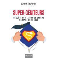Super-géniteurs. Enquête sur le don de sperme sauvage en France