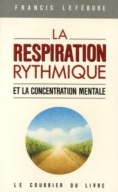 Respiration rythmique et la concentration mentale (la)