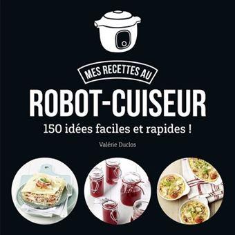 Mes Recette Au Robot Cuiseur 150 Idees Faciles Et Rapides