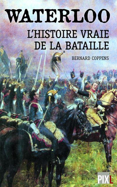Waterloo : L'histoire vraie de la bataille