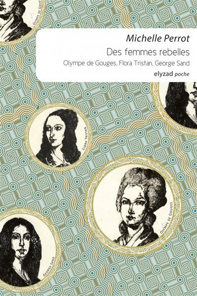 Des femmes rebelles - Olympe De Gouges, Flora Tristan, Georg
