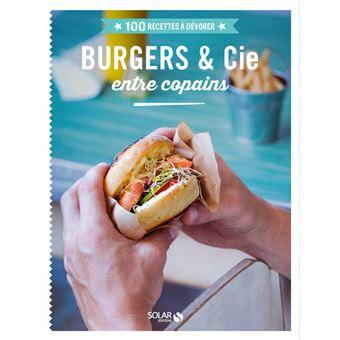 Burgers cie entre copains 100 recettes d vorer for Cuisine entre copains