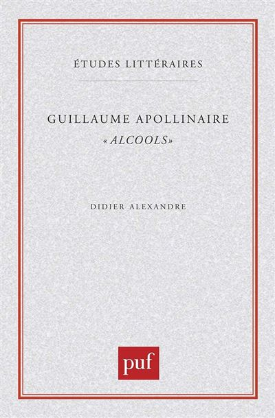 Guillaume Apollinaire. « Alcools »
