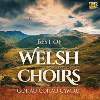 Best of Welsh Choirs Gorau Corau Cymru