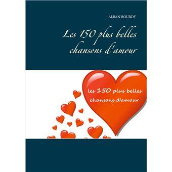 Les 150 Plus Belles Chansons D Amour Broche Alban Bourdy Achat Livre Ou Ebook Fnac