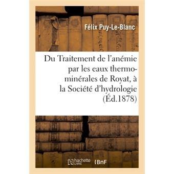 Du Traitement de l'anémie par les eaux thermo-minérales de Royat  note lue à la Société d'hydrologie