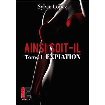 Ainsi Soit Il Expiation Tome 1 Broche Sylvie Lopez Achat Livre Ou Ebook Fnac
