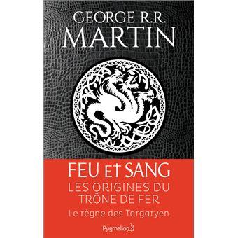 Feu Et Sang Les Origines De Game Of Thrones Tome 1 Le Regne Des Targaryen