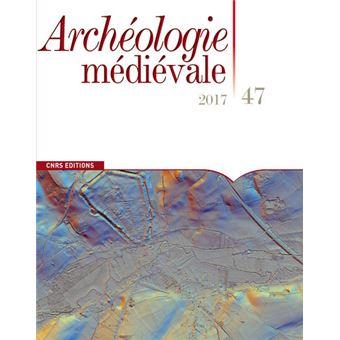 Archéologie médiévale - numéro 47 2017