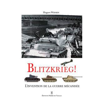 Blitzkrieg l'invention de la guerre mecanisee