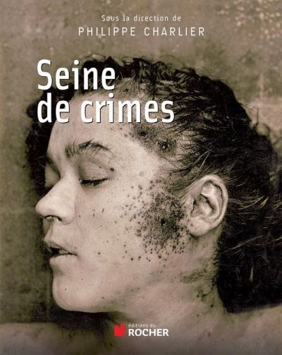 Seine de crimes - Morts suspectes à Paris 1871-1937 - 9782268078700 - 14,99 €