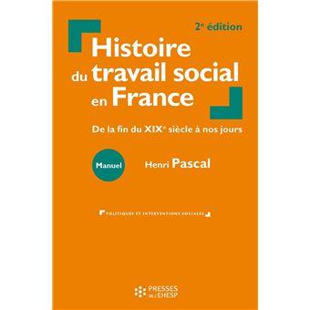Histoire Du Travail Social En France De La Fin Du Xixe Siecle A Nos Jours