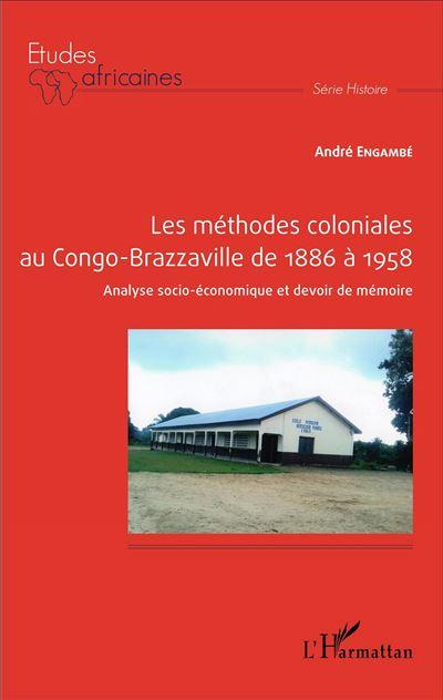 Les méthodes coloniales au Congo-Brazzaville de 1886 à 1958