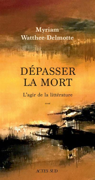 Dépasser la mort, l'agir de la littérature