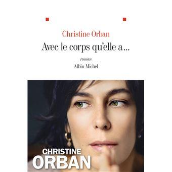 Christine Orban - Avec le corps qu'elle a