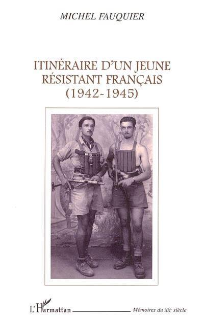 Itinéraire d'un jeune résistant français 1942-1945