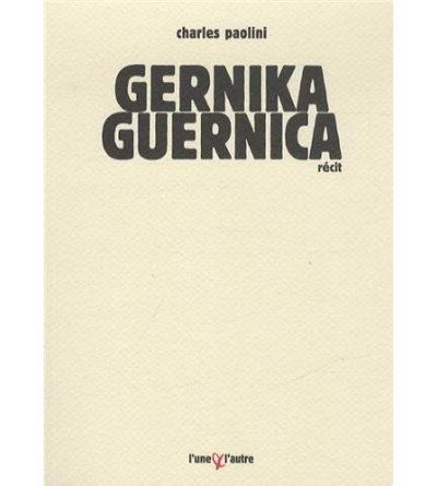 Gernika Guernica, chronique d'un bombardement ordinaire