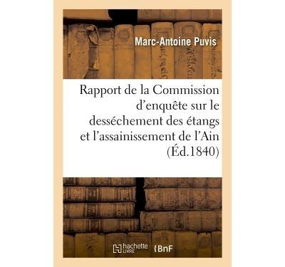 Rapport de la Commission d'enquête sur le desséchement des étangs et l'assainissement de l'Ain