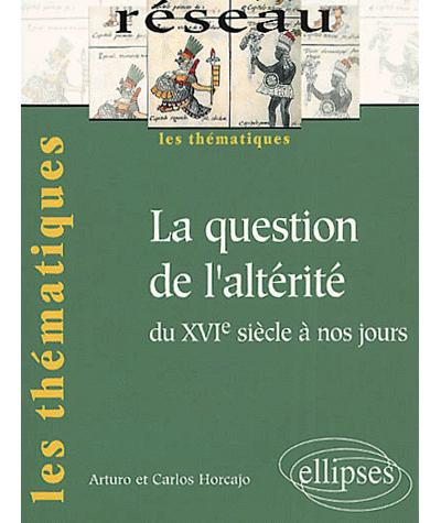 Question de l'altérité du 16ème siècle à nos jours