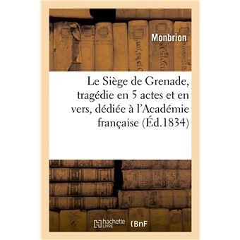 Le Siège de Grenade, tragédie en 5 actes et en vers, dédiée à l'Académie française