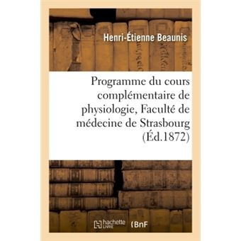 Programme du cours complémentaire de physiologie fait à la Faculté de médecine de Strasbourg :