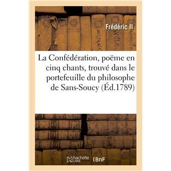 La Confédération, poëme en cinq chants, trouvé dans le portefeuille du philosophe de Sans-Soucy