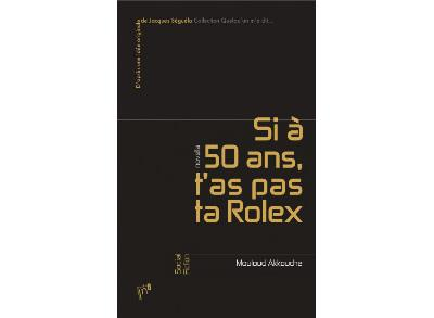 Si à 50 Ans T As Pas Ta Rolex Broché Mouloud Akkouche Achat Livre Fnac